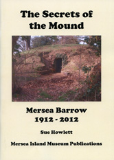 The Secrets of the Mound. Mersea Barrow 1912-2012