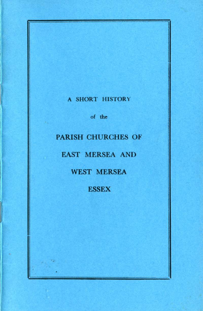 A Short History of he Parish Churches of East and West Mersea Essex, by J.B. Bennett. Tenth Impression.